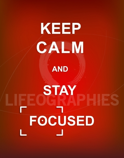 Keep Calm and Stay Focused